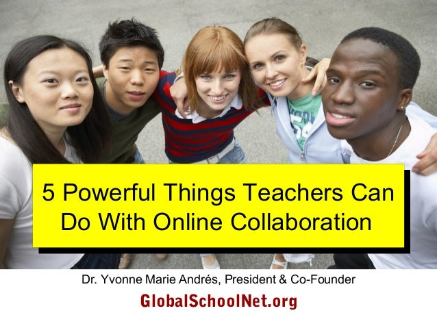 5 Powerful Things Teachers Can Do With Online Collaboration 5 Powerful Things Teachers Can Do With Online Collaboration Dr...