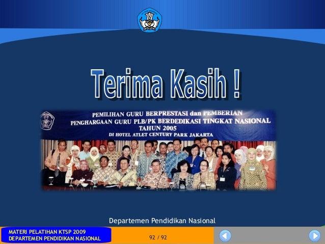 MATERI PELATIHAN KTSP 2009DEPARTEMEN PENDIDIKAN NASIONAL 92 / 92Departemen Pendidikan Nasional