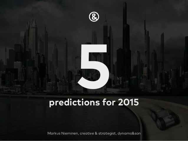 5predictions for 2015 Markus Nieminen, creative & strategist, dynamo&son
