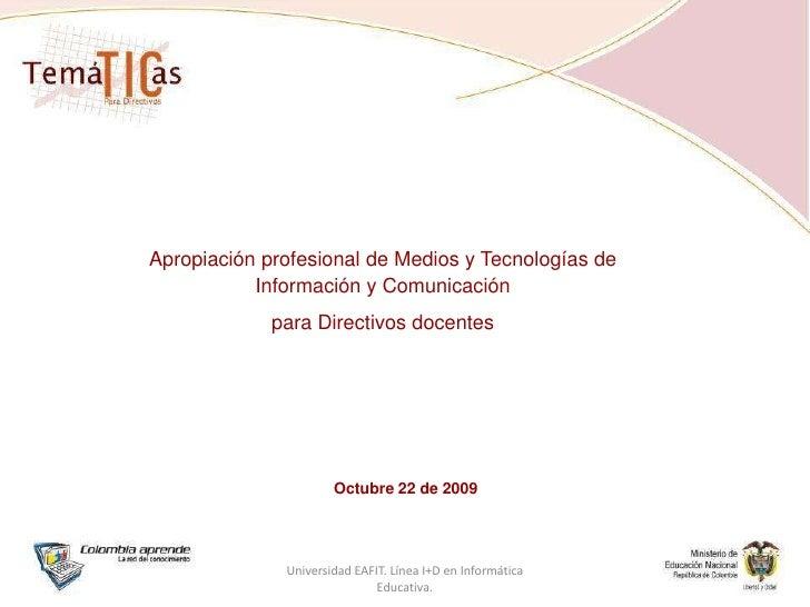 Apropiación profesional de Medios y Tecnologías de Información y Comunicación<br />para Directivos docentes<br />Octubre 2...