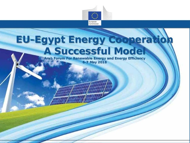 Title Subtitle EU-Egypt Energy Cooperation A Successful Model Arab Forum For Renewable Energy and Energy Efficiency 6-7 Ma...