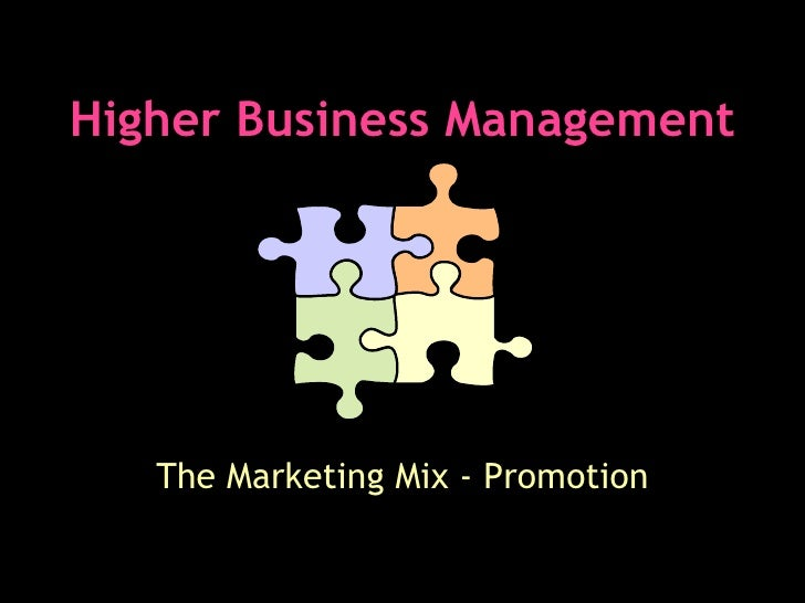 Higher Business Management The Marketing Mix - Promotion