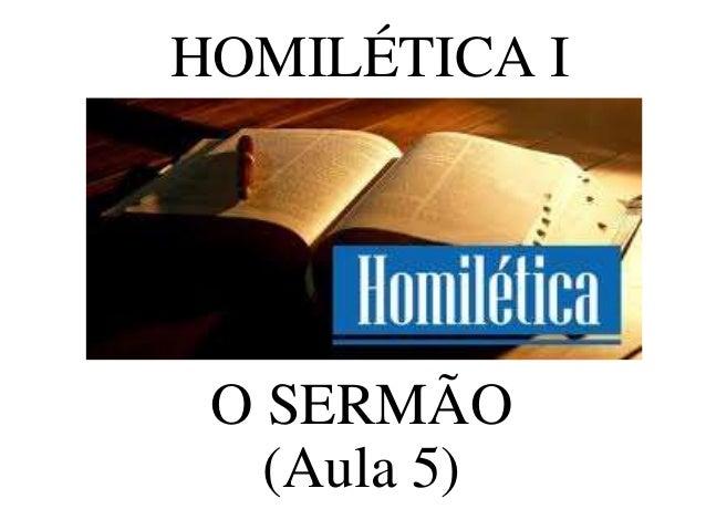 HOMILÉTICA I O SERMÃO (Aula 5)