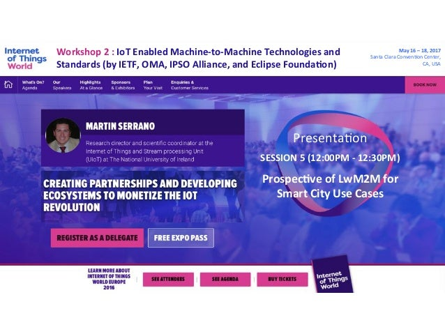 Workshop	2	:	IoT	Enabled	Machine-to-Machine	Technologies	and	 Standards	(by	IETF,	OMA,	IPSO	Alliance,	and	Eclipse	FoundaCo...