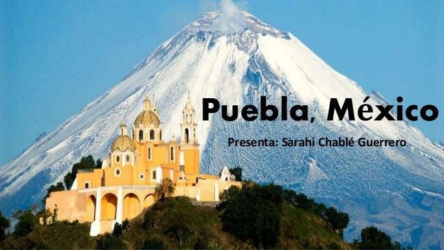 Puebla, México Presenta: Sarahi Chablé Guerrero