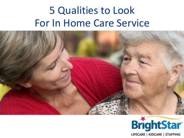 5 Qualities to Look For In Home Care Service
