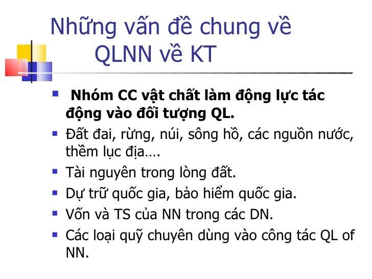 Những vấn đề chung về  QLNN về KT <ul><li>Nhóm CC vật chất làm động lực tác động vào đối tượng QL. </li></ul><ul><li>Đất đ...
