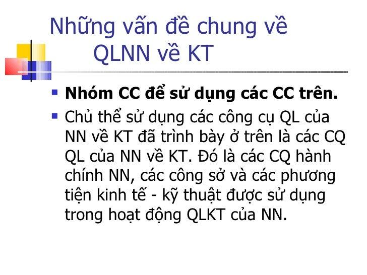 Những vấn đề chung về  QLNN về KT <ul><li>Nhóm CC để sử dụng các CC trên. </li></ul><ul><li>Chủ thể sử dụng các công cụ QL...