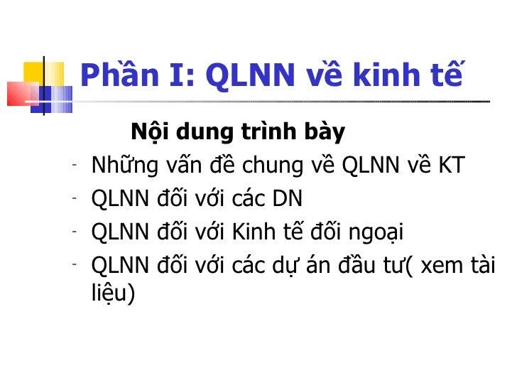 Phần I: QLNN về kinh tế <ul><li>  Nội dung trình bày </li></ul><ul><li>Những vấn đề chung về QLNN về KT </li></ul><ul><li>...