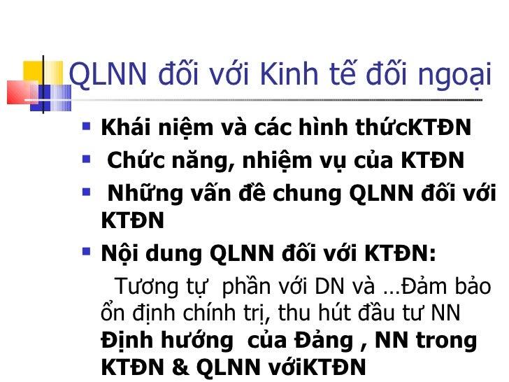 QLNN đối với Kinh tế đối ngoại <ul><li>Khái niệm và các hình thứcKTĐN </li></ul><ul><li>Chức năng, nhiệm vụ của KTĐN </li>...
