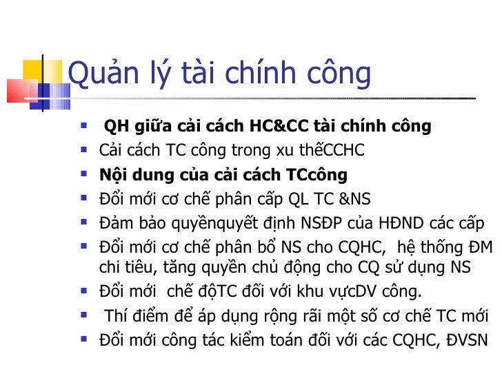 Quản lý tài chính công <ul><li>QH giữa cải cách HC&CC tài chính công </li></ul><ul><li>Cải cách TC công trong xu thếCCHC  ...
