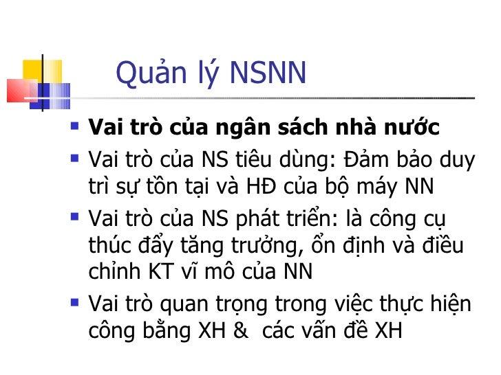 Quản lý NSNN <ul><li>Vai trò của ngân sách nhà nước </li></ul><ul><li>Vai trò của NS tiêu dùng: Đảm bảo duy trì sự tồn tại...