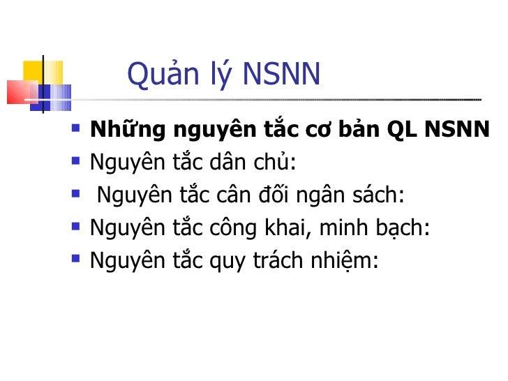 Quản lý NSNN  <ul><li>Những nguyên tắc cơ bản QL NSNN </li></ul><ul><li>Nguyên tắc dân chủ:  </li></ul><ul><li>Nguyên tắc ...
