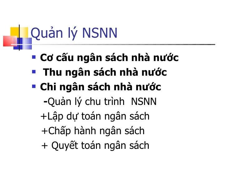 Quản lý NSNN <ul><li>Cơ cấu ngân sách nhà nước </li></ul><ul><li>Thu ngân sách nhà nước </li></ul><ul><li>Chi ngân sách nh...