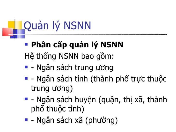 Quản lý NSNN <ul><li>Phân cấp quản lý NSNN </li></ul><ul><li>Hệ thống NSNN bao gồm: </li></ul><ul><li>- Ngân sách trung ươ...