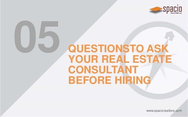 05 QUESTIONSTO ASK YOUR REAL ESTATE CONSULTANT BEFORE HIRING www.spaciorealtors.com