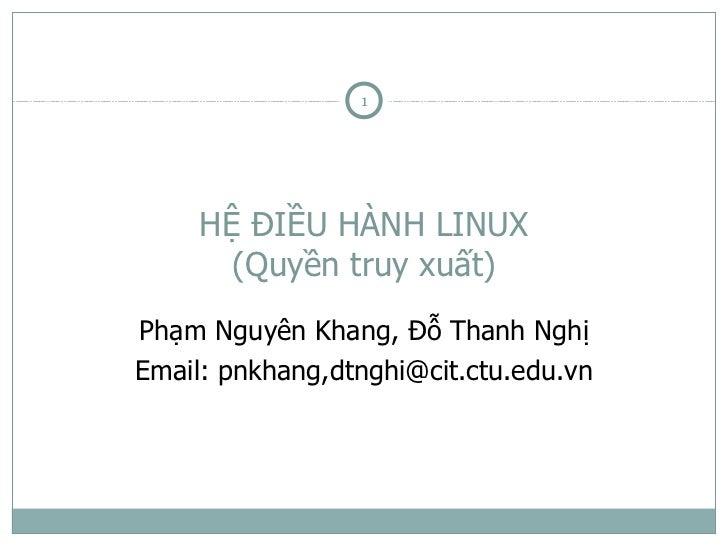 1     HỆ ĐIỀU HÀNH LINUX       (Quyền truy xuất)Phạm Nguyên Khang, Đỗ Thanh NghịEmail: pnkhang,dtnghi@cit.ctu.edu.vn