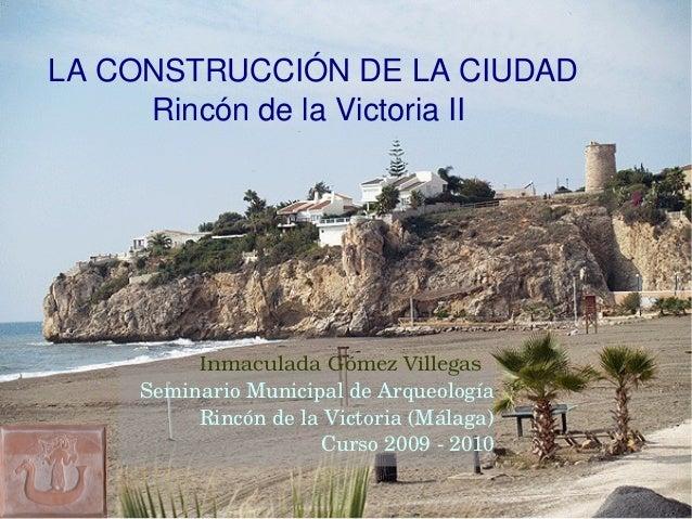 LACONSTRUCCIÓNDELACIUDAD RincóndelaVictoriaII SeminarioMunicipaldeArqueología RincóndelaVictoria(Málaga) C...