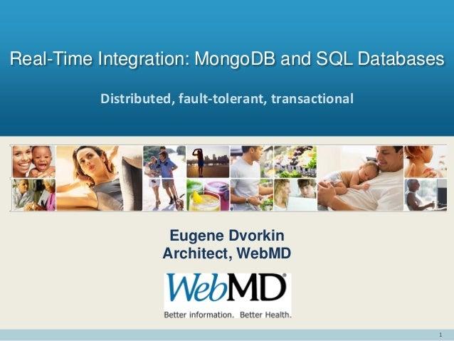 1Distributed, fault-tolerant, transactionalReal-Time Integration: MongoDB and SQL DatabasesEugene DvorkinArchitect, WebMD