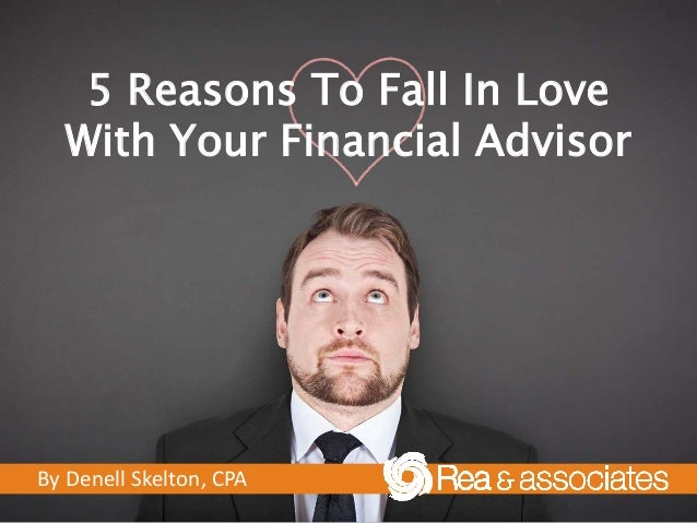 5 Reasons To Fall In Love With Your Financial Advisor By Denell Skelton, CPA