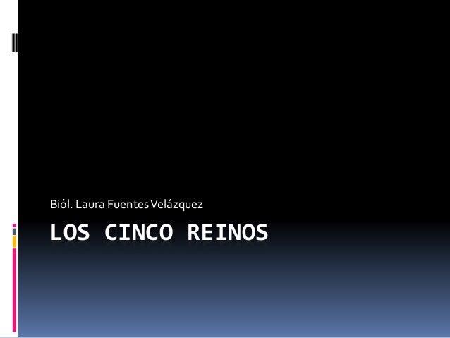 LOS CINCO REINOS Biól. Laura FuentesVelázquez