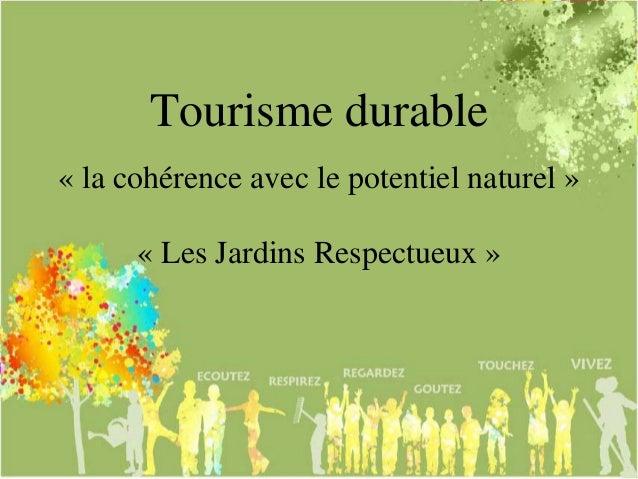 Tourisme durable« Les Jardins Respectueux »« la cohérence avec le potentiel naturel »
