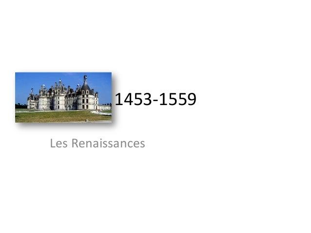 1453-‐1559 Les Renaissances