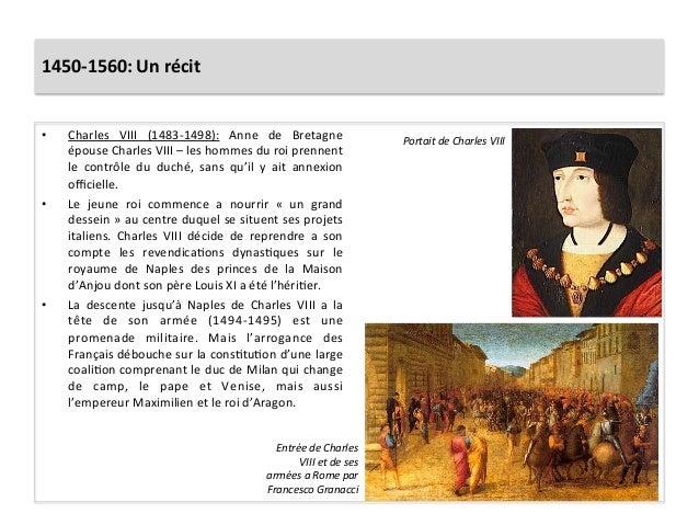 1450-‐1560: Un récit • Charles  VIII  (1483-‐1498):  Anne  de  Bretagne épouse Charles VIII – ...