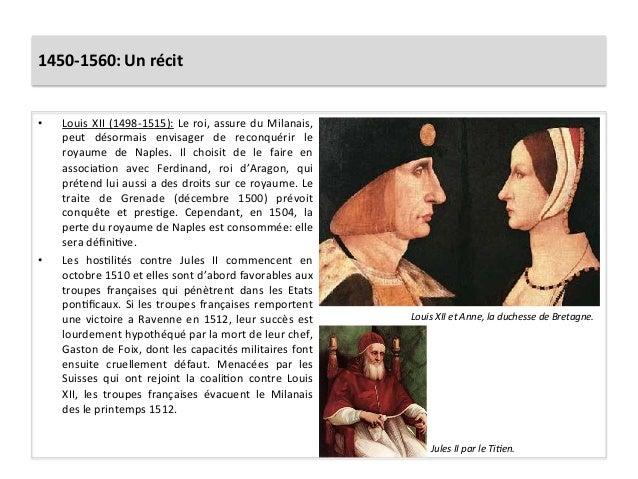 1450-‐1560: Un récit • Louis XII (1498-‐1515): Le roi, assure du Milanais, peut  désormais  e...