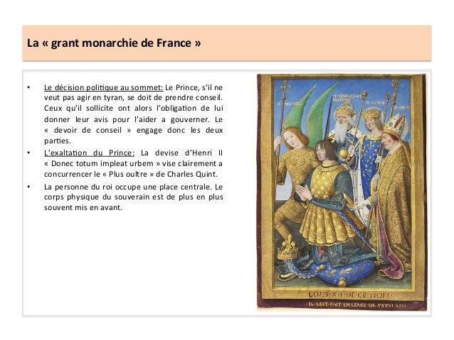La « grant monarchie de France » • Le décision poliGque au sommet: Le Prince, s'il ne veu...