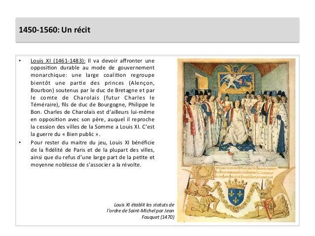 1450-‐1560: Un récit • Louis  XI  (1461-‐1483):  Il  va  devoir  affronter  une opposiGon  durab...