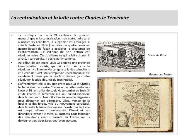 La centralisa6on et la lu7e contre Charles le Téméraire • La  poliGque  de  Louis  XI  renfor...