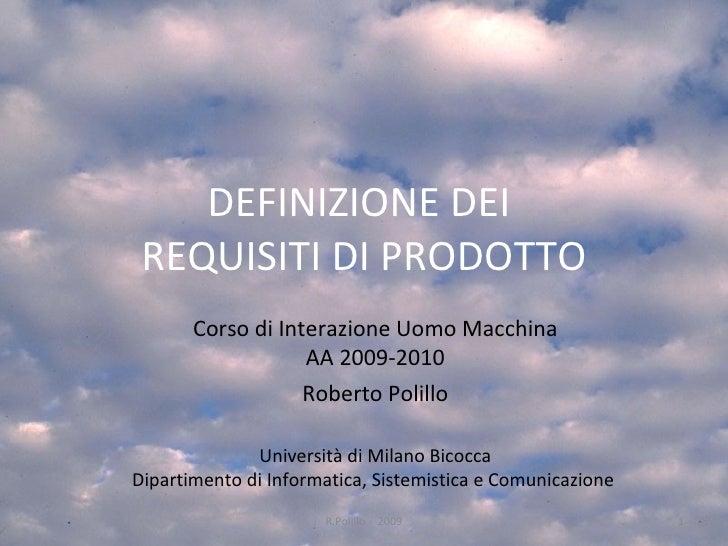 DEFINIZIONE DEI  REQUISITI DI PRODOTTO Corso di Interazione Uomo Macchina AA 2009-2010 Roberto Polillo Università di Milan...