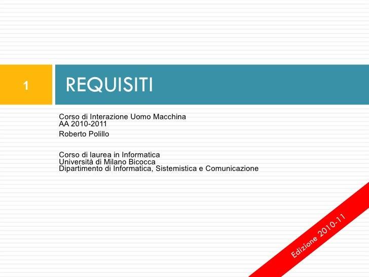 <ul><li>Corso di Interazione Uomo Macchina AA 2010-2011 </li></ul><ul><li>Roberto Polillo </li></ul><ul><li>Corso di laure...