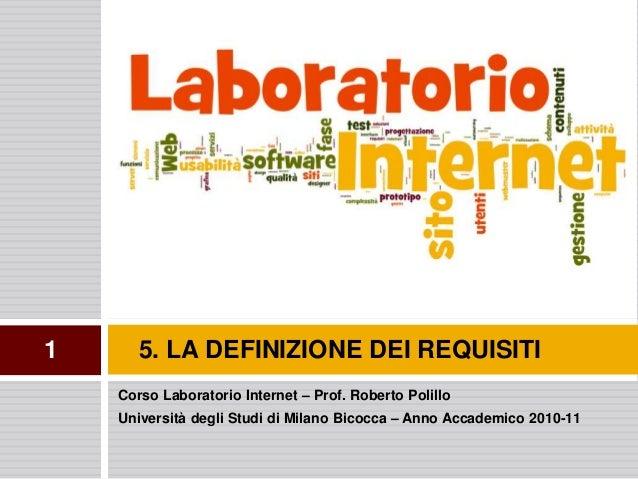 Corso Laboratorio Internet – Prof. Roberto Polillo Università degli Studi di Milano Bicocca – Anno Accademico 2010-11 5. L...
