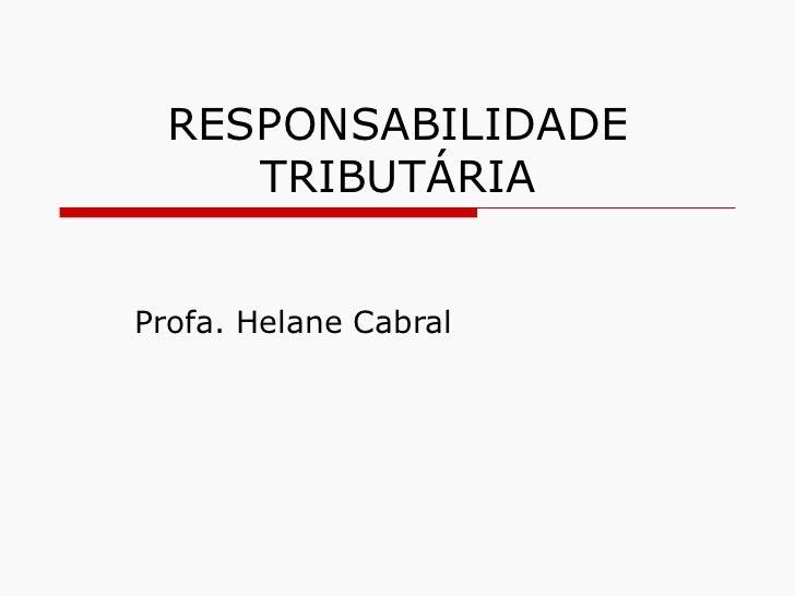 RESPONSABILIDADE TRIBUTÁRIA Profa. Helane Cabral