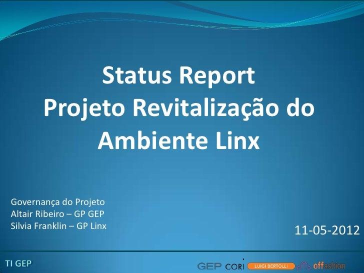 Status Report        Projeto Revitalização do             Ambiente LinxGovernança do ProjetoAltair Ribeiro – GP GEPSilvia ...