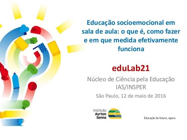 Educação socioemocional em sala de aula: o que é, como fazer e em que medida efetivamente funciona eduLab21 Núcleo de Ciên...