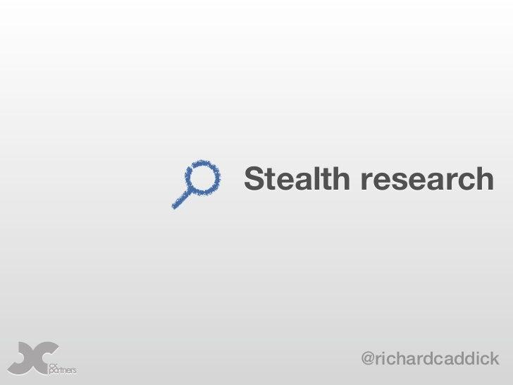 Stealth research       @richardcaddick