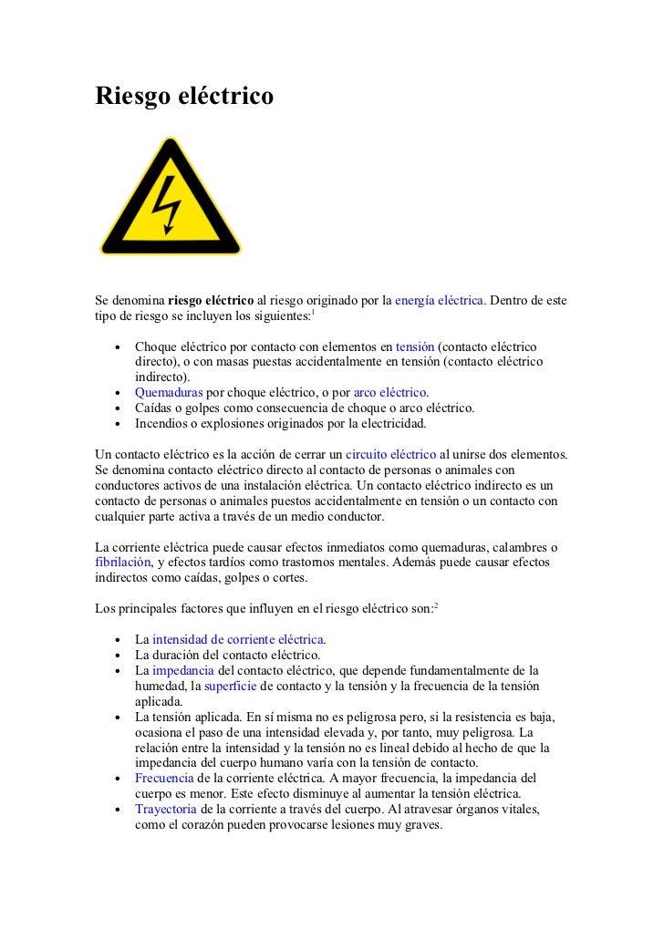 Riesgo eléctrico     Se denomina riesgo eléctrico al riesgo originado por la energía eléctrica. Dentro de este tipo de rie...