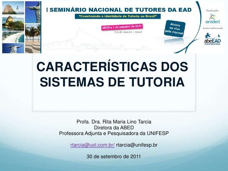 CARACTERÍSTICAS DOS SISTEMAS DE TUTORIA<br />Profa. Dra. Rita Maria LinoTarcia<br />Diretora da ABED<br />ProfessoraAdjunt...