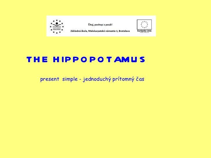 THE HIPPOPOTAMUS present  simple - jednoduchý prítomný čas