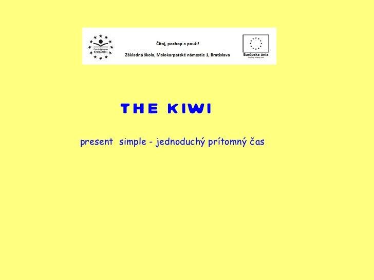 THE KIWI present  simple - jednoduchý prítomný čas