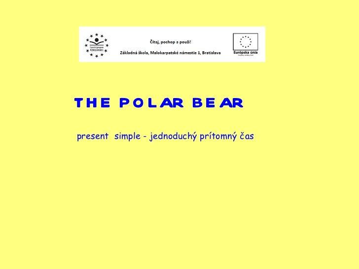 THE POLAR BEAR present  simple - jednoduchý prítomný čas