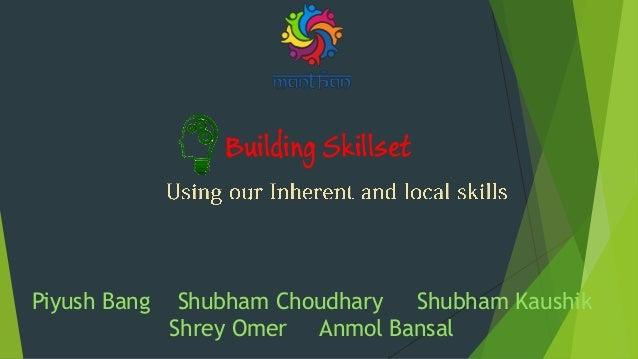 Building Skillset Piyush Bang Shubham Choudhary Shubham Kaushik Shrey Omer Anmol Bansal