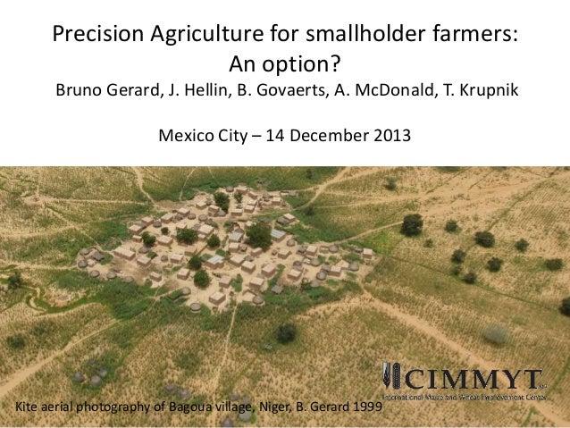 Precision Agriculture for smallholder farmers: An option? Bruno Gerard, J. Hellin, B. Govaerts, A. McDonald, T. Krupnik Me...