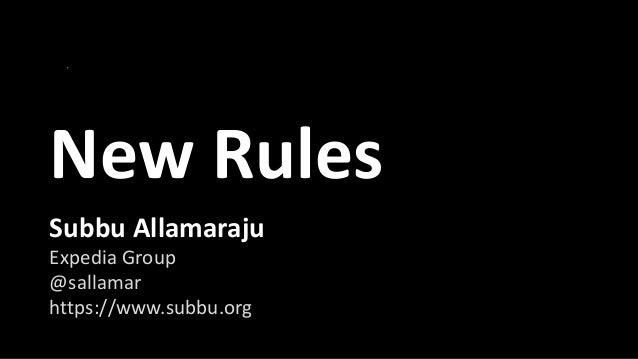 New Rules Expedia Group @sallamar https://www.subbu.org Subbu Allamaraju