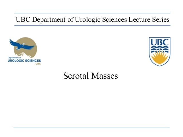 Scrotal Masses UBC Department of Urologic Sciences Lecture Series