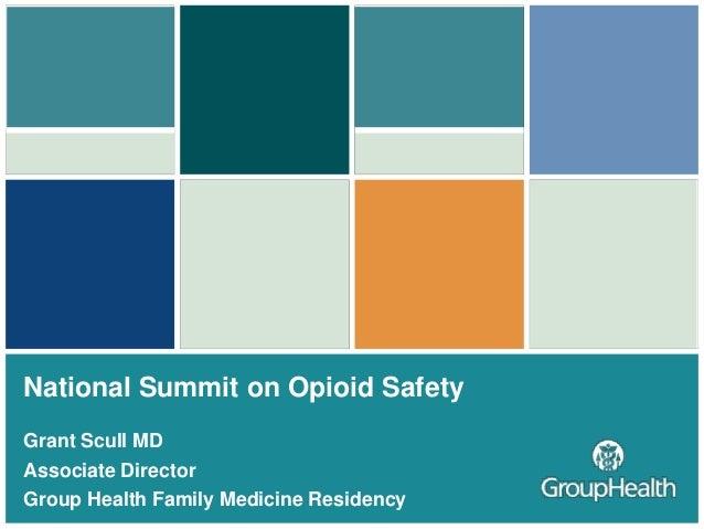 National Summit on Opioid SafetyGrant Scull MDAssociate DirectorGroup Health Family Medicine Residency