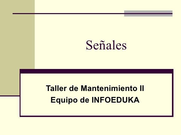 SeñalesTaller de Mantenimiento II Equipo de INFOEDUKA
